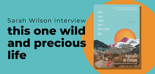 Sarah Wilson Interview: This One Wild and Precious Life