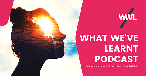 What We've Leant Podcast – interview with Lawrence Mitchell